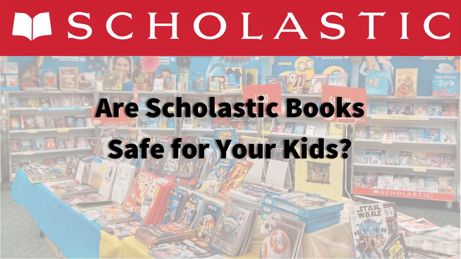 Are Scholastic Books Safe for Your Kids?